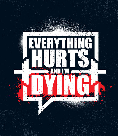 Everything Hurts And Im Dying. Inspiring Workout and Fitness Gym Motivation Quote Illustration Sign. Creative Strong Sport Vector Rough Typography Grunge Wallpaper Poster Concept Çizim