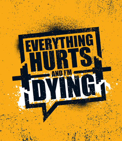 Everything Hurts And Im Dying. Inspiring Workout and Fitness Gym Motivation Quote Illustration Sign. Иллюстрация