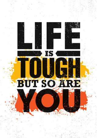 Life Is Tough But So Are You. Inspiring Creative Motivation Quote Poster Template. Vector Typography Banner Design Concept On Grunge Texture Rough Background Illustration