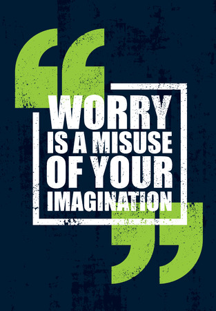Worry Is A Misuse Of Imagination. Inspiring Creative Motivation Quote Poster Template. Vector Typography Banner Design Concept On Grunge Texture Rough Background