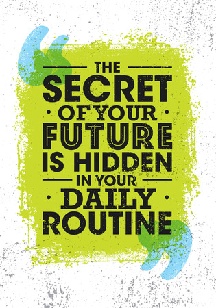 The Secret Of Your Future Is Hidden In Your Daily Routine. Bright Inspiring Motivation Quote. Typography Composition