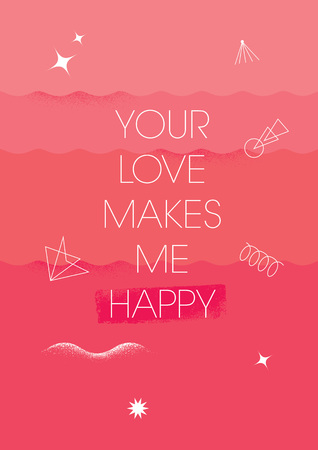 Your Love Makes Me Happy. Inspiring Creative Motivation Quote Poster Template. Vector Typography Banner Design Concept On Grunge Texture Rough Background