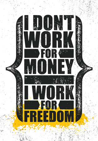 I Dont Work For Money I Work For Freedom. Inspiring Creative Motivation Quote Poster Template. Vector Typography 向量圖像