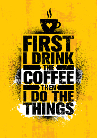 First I Drink The Coffee Then I Do The Things. Inspiring Cafe Decoration Creative Motivation Quote Poster Template.