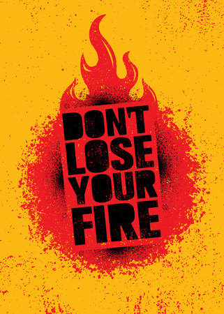 Dont Lose Your Fire. Inspiring Creative Motivation Quote Poster Template. Vector Typography Banner Design Concept On Grunge Texture Rough Background