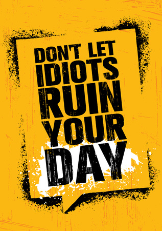 Do NotLet Idiots Ruin Your Day. Inspiring Creative Motivation Quote Poster Template. Vector Typography Banner Design