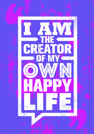 I Am The Creator Of My Own Happy Life. Inspiring Creative Motivation Quote Poster Template. Vector Typography Banner Design Concept On Grunge Texture Rough Background