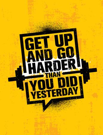 Stehen Sie auf und gehen Sie härter als gestern. Inspirierendes Training und Fitness Gym Motivation Zitat Illustration Zeichen.