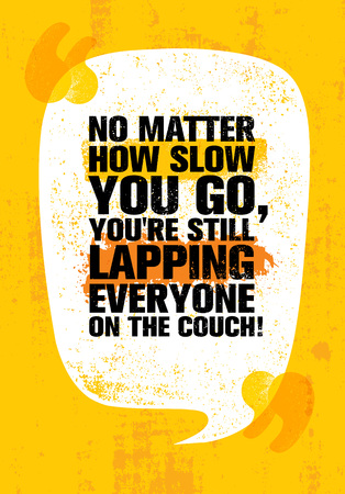 No Matter How Slow You Go, Youre Still Lapping Everyone on the Couch!Inspiring Workout and Fitness Gym Motivation Quote Illustration Sign. Creative Strong Sport Vector Rough Typography