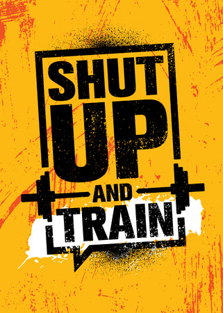 Shut Up And Train. Inspiring Workout and Fitness Gym Motivation Quote Illustration Sign. Creative Strong Sport Vector Rough Typography Grunge Wallpaper Poster Concept