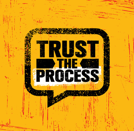 Trust The Process. Inspiring Creative Motivation Quote Poster Template. Vector Typography Banner Design Concept On Grunge Texture Rough Background
