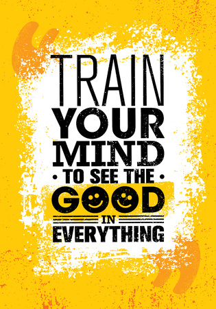 Train Your Mind To See The Good In Everything. Funny Inspiring Creative Motivation Quote Poster Template. Vector Typography Banner Design Concept On Grunge Texture Rough Background