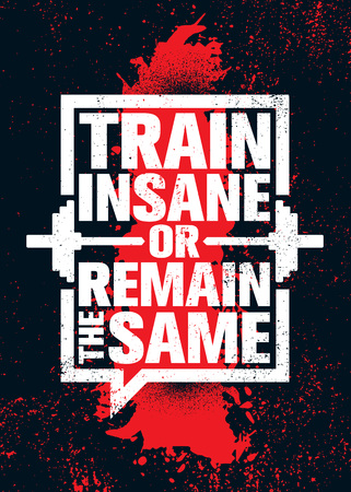 Train Insane Or Remain The Same. Inspiring Workout and Fitness Gym Motivation Quote Illustration Sign. Creative Strong Sport Vector Rough Typography Grunge Wallpaper Poster Concept