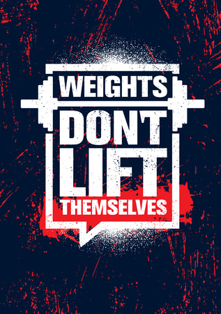 Weights Dont Lift Themselves. Gym Workout and Fitness Inspiring Motivation Quote. Creative Vector Sport Typography Grunge Poster Concept With Barbell Icon Inside Speech Bubble