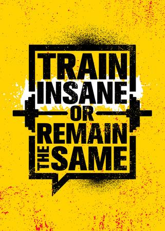 Entrenar loco o seguir siendo el mismo. Entrenamiento inspirador y signo de ilustración de cita de motivación de gimnasio de fitness. Ilustración de vector