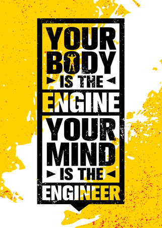 Your Body Is The Engine. Your Mind Is The Engineer. Inspiring Workout and Fitness Gym Motivation Quote Illustration Sign. Creative Strong Sport Vector Rough Typography Grunge Wallpaper Poster Concept Çizim