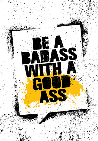 Be A Badass With A Good Ass. Inspiring Workout and Fitness Gym Motivation Quote Illustration Sign. Creative Strong Sport Vector Rough Typography Grunge Wallpaper Poster Concept