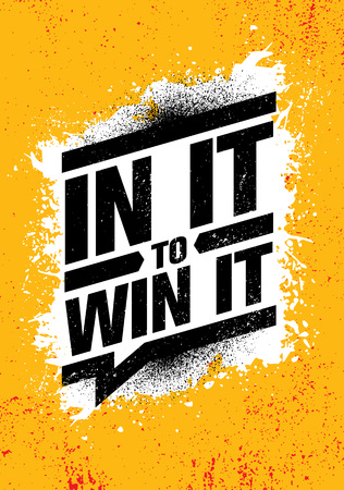 In It To WIn It. Inspiring Creative Motivation Quote Poster Template. Vector Typography Banner Design Concept On Grunge Texture Rough Background