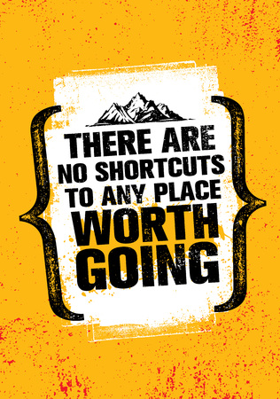 There Are No Shortcuts To Any Place Worth Going. Inspiring Creative Motivation Quote Poster Template. Vector Typography Banner Design Concept On Grunge Texture Rough Background