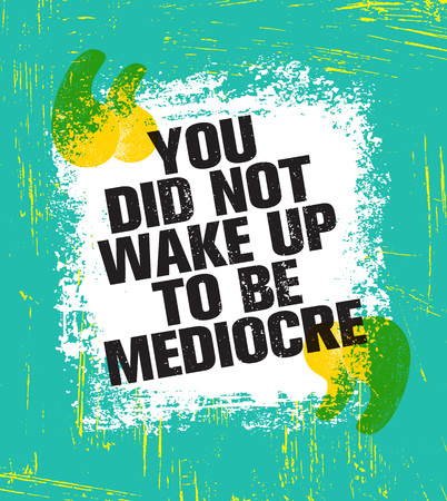 You Did Not Wake Up Today To Be Mediocre. Inspiring Creative Motivation Quote Poster Template. Vector Typography Banner Design Concept On Grunge Texture Rough Background Çizim