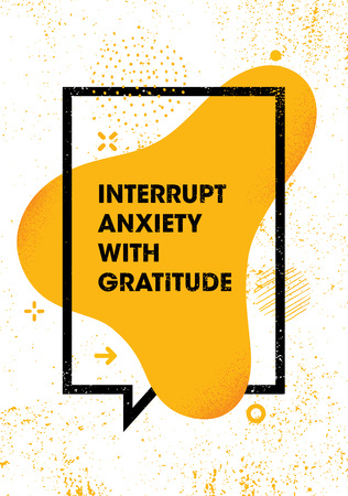 Interrupt Anxiety With Gratitude. Inspiring Creative Motivation Quote Poster Template. Vector Typography Banner Design Concept On Grunge Texture Rough Background