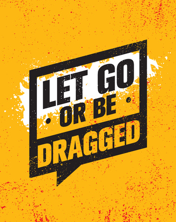 Let Go Or Be Dragged. Inspiring Creative Motivation Quote Poster Template. Vector Typography Banner Design Concept On Grunge Texture Rough Background