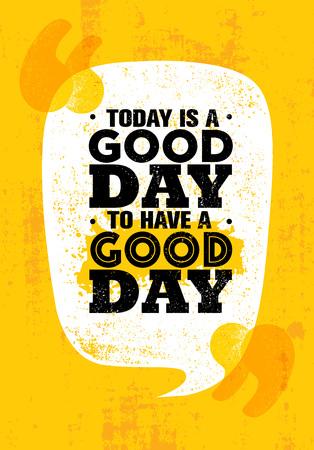 Hoy es un buen día para tener un buen día. Plantilla inspiradora del cartel de la cita de la motivación creativa. Tipografía vectorial Ilustración de vector