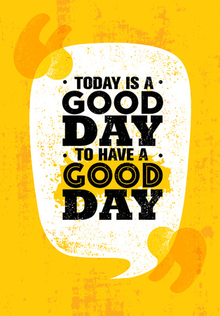 Today Is A Good Day To Have A Good Day. Inspiring Creative Motivation Quote Poster Template. Vector Typography