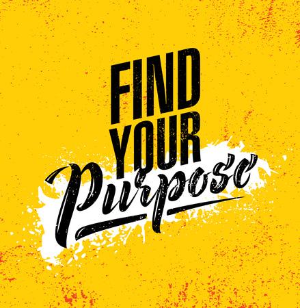 Trova il tuo scopo. Modello del manifesto di citazione di motivazione creativa d'ispirazione. Concetto di design dell'insegna di tipografia di vettore su priorità bassa ruvida di struttura di lerciume Vettoriali