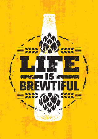 Life Is Brewtiful. Craft Beer Local Brewery Artisan Creative Vector Sign Concept. Rough Handmade Alcohol Banner. Beverage Menu Page Design Element On Organic Texture Background Illustration