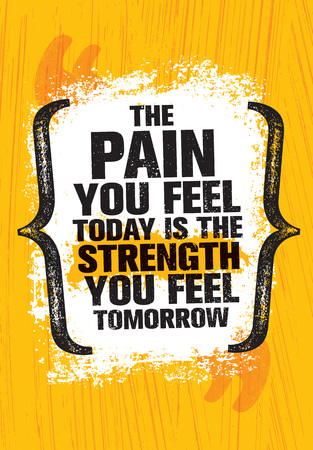 The Pain You Feel Today It The Strength You Feel Tomorrow. Inspiring Workout and Fitness Gym Motivation Quote Illustration Sign. Creative Strong Sport Vector Rough Typography Grunge Wallpaper Poster Illustration