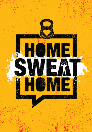 Home Sweat Home. Inspiring Workout and Fitness Gym Motivation Quote Illustration Sign. Creative Strong Sport Vector Rough Typography Grunge Wallpaper Poster Concept