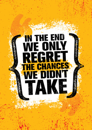 In The End We Regret Only The Chances We Did Not Take. Inspiring Workout and Fitness Gym Motivation Quote Illustration Sign. Creative Strong Sport Vector Rough Typography Grunge Wallpaper Poster
