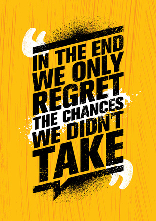 In The End We Regret Only The Chances We Did Not Take. Inspiring Workout and Fitness Gym Motivation Quote Illustration