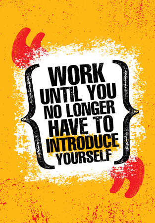 Work Until You No Longer Have To Introduce Yourself. Urban Inspiring Typography Creative Motivation Quote Poster Template. Vector Banner Design Illustration Concept On Grunge Textured Rough Background Çizim