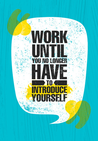 Work Until You No Longer Have To Introduce Yourself. Urban Inspiring Typography Creative Motivation Quote Poster Template. Vector Banner Design Illustration Concept On Grunge Textured Rough Background Ilustração
