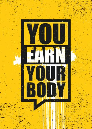 You Earn Your Body. Strong Inspiring Gym Workout Typography Motivation Quote Poster Concept