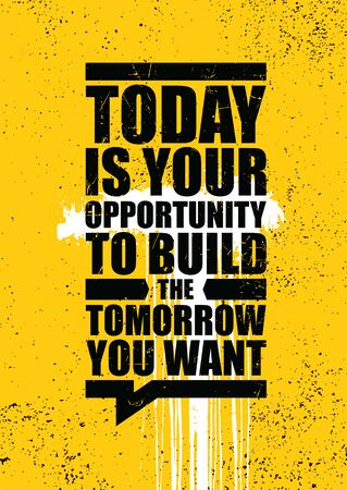 Today is your opportunity to build the tomorrow you want. Inspiring typography motivation quote banner on textured background.