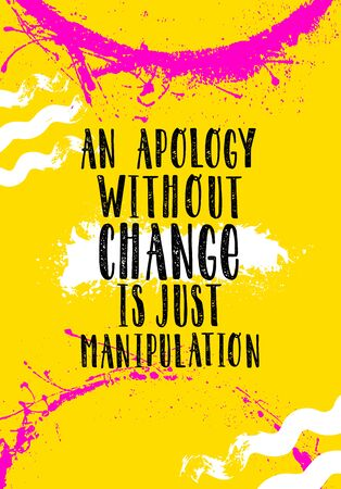 An apology without change is just manipulation. Strong inspiring motivation quote poster concept
