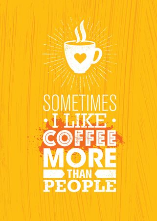 Sometimes I Like Coffee More Than People. Inspiring Cafe Decoration Creative Motivation Quote Interior Poster Template. Vector Typography Banner Ilustração