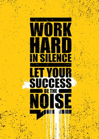 Work Hard In Silence. Let Your Success Be The Noise. Inspiring Typography Motivation Illustration. Çizim