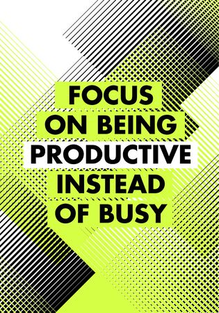 Focus On Being Productive Instead Of Busy. Inspiring Typography Motivation Quote Illustration.