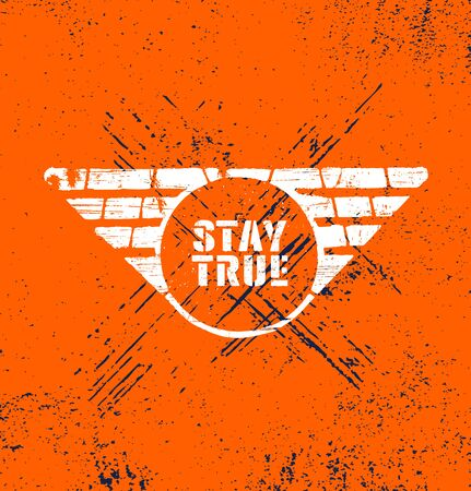 Stay True. Inspiring Typography Motivation Quote Vector Grunge Banner Concept.