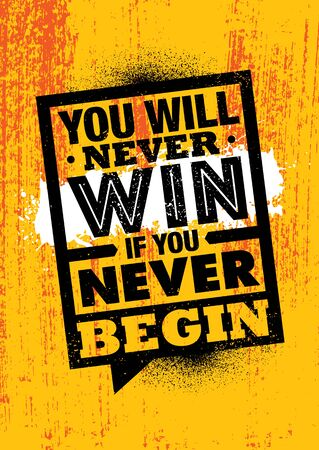 You Will Never Win If You Never Begin. Inspiring Typography Motivation Quote Illustration.