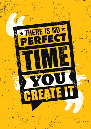 There Is No Perfect Time.You Create It. Inspiring Typography Motivation Quote Illustration.