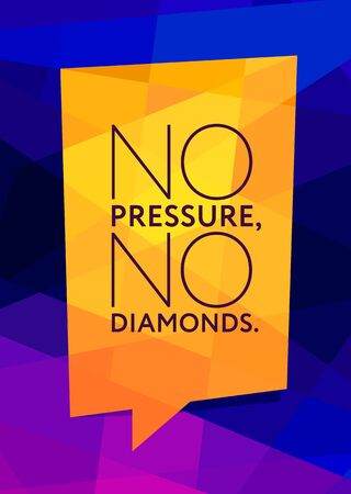 No Pressure, No Diamonds. Inspiring Typography Motivation Quote Illustration On Bright Background