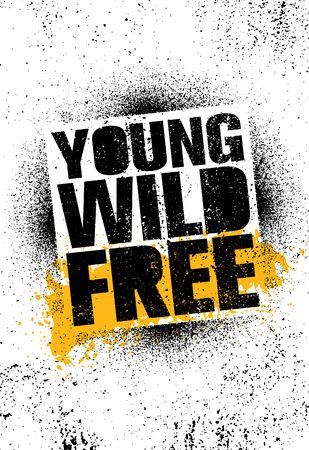 Young, Wild And Free. Creative Motivation Quote Vector Template.