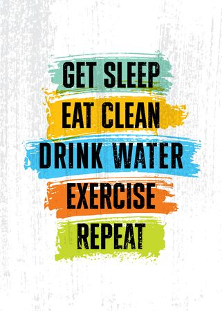 Get sleep. Eat clean. Drink Water. Exercise. Repeat. Inspiring typography motivation quote banner on textured background.