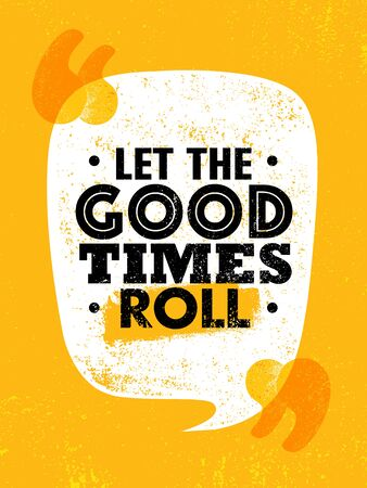 Let The Good Times Roll. Inspiring Typography Motivation Quote Illustration. Çizim