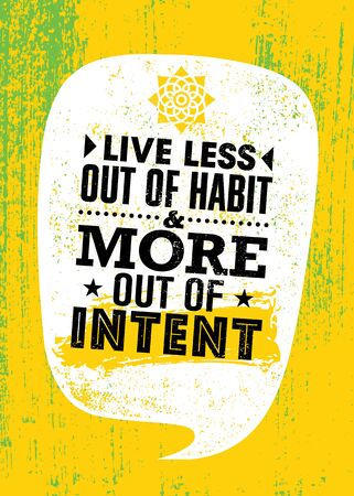 Live less out of habit and more out of intent. Inspiring Rough Typography Motivation Quote Illustration.